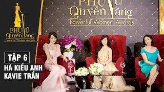 Phụ Nữ Quyền Năng - Tập 6 || Hoa Hậu Hà Kiều Anh - Ca Sĩ Kavie Trần