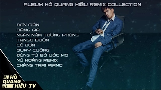 Hồ Quang Hiếu Remix Collection 2017