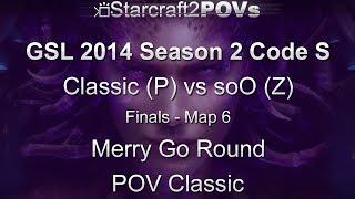 SC2 HotS - GSL 2014 S2 Code S - Classic vs soO - Finals - Map 6 - Merry Go Round - Classic