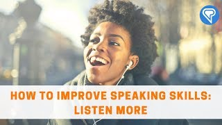 How to Improve Speaking Skills: Listen More