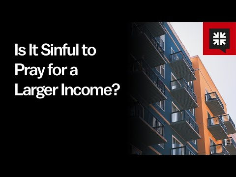 Is It Sinful to Pray for a Larger Income? // Ask Pastor John