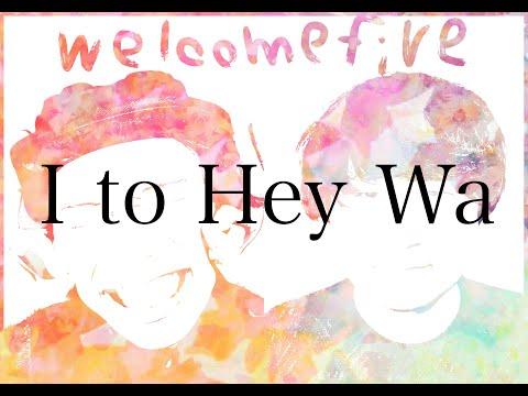 welcomefive/I to Hey Wa(Lyric video)