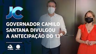Governador Camilo Santana divulgou a antecipação do 13º de servidores estaduais