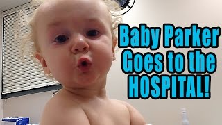 Baby Parker Goes to the HOSPITAL!