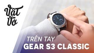 Vật Vờ| Đồng hồ siêu xịn đến từ Samsung: Gear S3 Classic