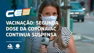 VACINAÇÃO: Segunda dose da CoronaVac continua suspensa em Fortaleza