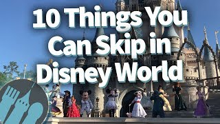 Things You Can Go Ahead and Skip in Disney World!