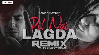 Dil Nai Lagda Remix – Aman Hayer – DJ Shadow Dubai