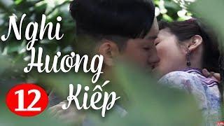 Nghi Hương Kiếp - Tập 12 ( Thuyết Minh ) Phim Bộ Trung Quốc Hay Nhất 2018