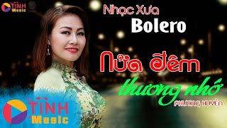 NỬA ĐÊM THƯƠNG NHỚ - Ca Khúc Nhạc Xưa Gây Chấn Động Con Tim | Giọng Ca Bolero Xé Lòng - Phương Huyền