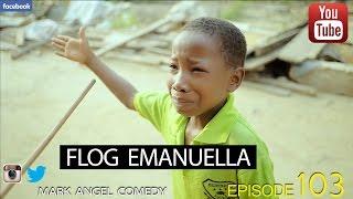 FLOG EMANUELLA (Mark Angel Comedy) (Episode 103)