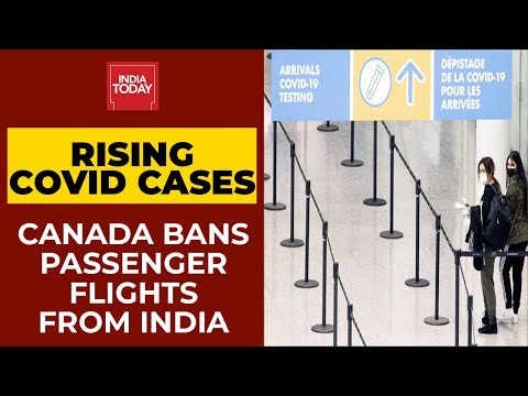 Canada bans passenger flights from India for 30 days as covid cases soar