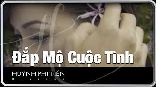 Đắp Mộ Cuộc Tình [Vũ Thanh] - Huỳnh Phi Tiễn (Official Music Video)