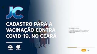 Cadastro para a vacinação contra Covid-19, aqui no Ceará