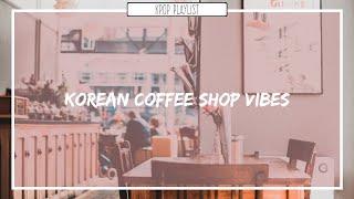 커피숍 ; Korean Coffee Shop Playlist ♪ Soft n' chill/Relaxing/Soothing Playlist
