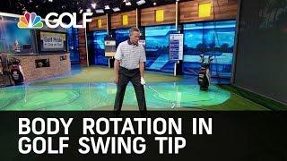 Body Rotation in Golf Swing Tip | Golf Channel