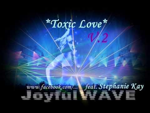 JoyfulWAVE - Toxic Love (V2) feat. Stephanie Kay