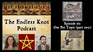 The Endless Knot Podcast ep 55: Our Pet Topic (part two, with cats) (audio only)