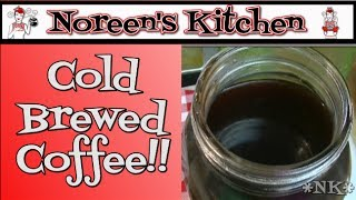Cold Brewed Coffee ~ Noreen's Kitchen