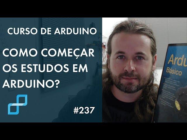 COMO INICIAR OS ESTUDOS EM ARDUINO? | Curso de Arduino #237
