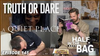 Half in the Bag Episode 145: Truth or Dare and A Quiet Place (SPOILERS)