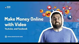 Make Money Online With Video - YouTube and Facebook