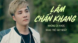 Hạo Nam SuperStar - Những Ca Khúc Mới và Hay Nhất Lâm Chấn Khang 2017 - Thần Thám Trần Hạo Nam