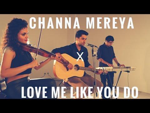 Channa Mereya - Arijit Singh | Love me like you do - Ellie Goulding (Singh's Unplugged-Mashup Cover)