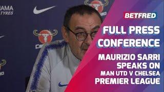Manchester United v Chelsea - FULL Press Conference - Maurizio Sarri