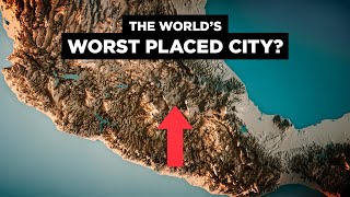 Why Mexico City's Geography SUCKS