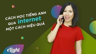 Cách học tiếng Anh qua mạng Internet một cách hiệu quả [Phương pháp học tiếng Anh hiệu quả]