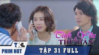 TÌNH YÊU VÀ THÙ HẬN - Tập 31 | Phim Trung Quốc Thái Lan Lồng Tiếng
