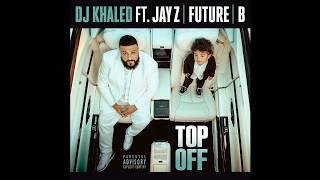 DJ Khaled - Top Off (Ft. Jay Z, Future & Beyonce)