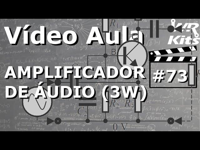 AMPLIFICADOR DE ÁUDIO 3W | Vídeo Aula #73