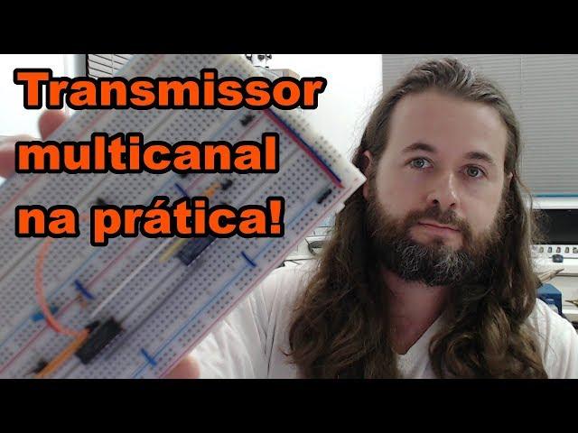 CONFIRA O TRANSMISSOR MULTICANAL NA PRÁTICA! | Conheça Eletrônica! #135