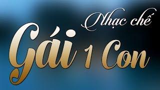 Nhạc chế remix | GÁI 1 CON | Duyên Phận Do Trời