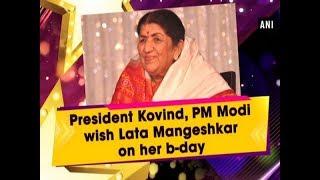 President Kovind, PM Modi wish Lata Mangeshkar on her Birt..