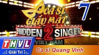 THVL | Ca sĩ giấu mặt 2016 - Tập 7: Ca sĩ Quang Vinh