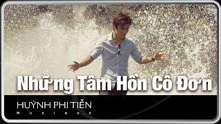 NHỮNG TÂM HỒN CÔ ĐƠN  [Anh Bằng] - Huỳnh Phi Tiễn [Official Music Video]