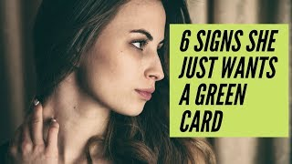 6 Signs She Just Wants a Green Card