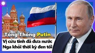 Tổng Thống Putin - Vị Cứu Tinh Đã Đưa Nước Nga Thoát Khỏi Thời Kỳ Đen Tối