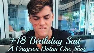 *DIRTY +18* Birthday Suit - ONE SHOT - Grayson Dolan
