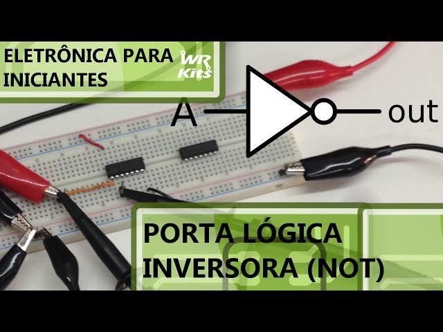 ENTENDA A PORTA LÓGICA INVERSORA | Eletrônica para Iniciantes #024