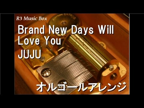 Brand New Days Will Love You/JUJU【オルゴール】