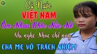 Cả Nước Việt Nam Ôm Nhau Khóc Sưng Cả Mắt Khi Nghe Bài Nhạc Chế Này - Cha Mẹ Vô Trách Nhiệm