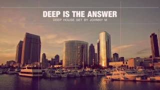Deep Is The Answer | Deep House Set | 2017 Mixed By Johnny M