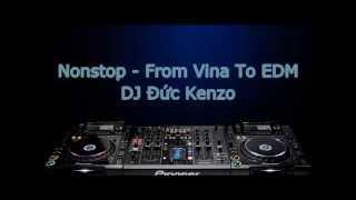 Nonstop - From Vina To EDM - DJ Đức Kenzo Remix