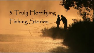 3 Horrifying True Fishing Stories
