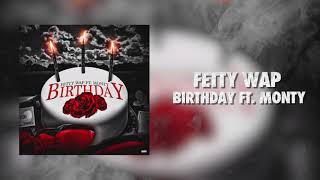 Fetty Wap - Birthday ft. Monty (Official Audio)