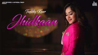 Jhidkaan – Tanishq Kaur Video HD